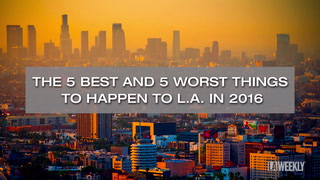 The 5 Best and 5 Worst Things to Happen to L.A. in 2016