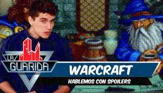 La Guarida: Lo bueno y lo malo de 'Warcraft'