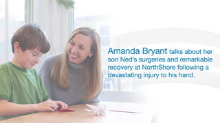 Amanda Bryant talks about her son Ned's surgeries and remarkable recovery at NorthShore following a devastating injury to the youngster's hand.