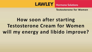 How soon after starting Testosterone Cream for Women will my energy and libido improve?