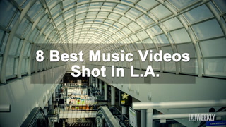 8 Best Music Videos Shot in L.A.