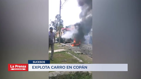 Explota carro en Copán y se reporta la muerte de una mujer