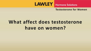 What affect does testosterone have on women?