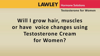Will I grow hair, muscles or have voice changes using AndroFeme Testosterone Cream for women?