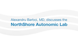 Dr. Alex Barboi discusses the new NorthShore Autonomic lab and provides a brief overview of Autonomic Nervous System disorders and symptoms.