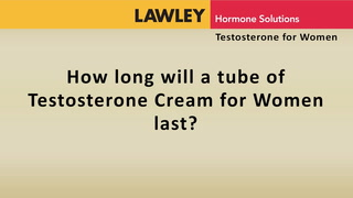 How long will a tube of AndroFeme Testosterone Cream last?
