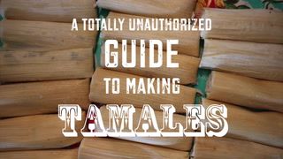 A Totally Unauthorized Guide to Making Tamales