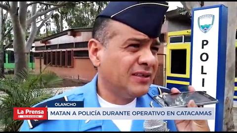 Matan a policía durante operativo en Catacamas