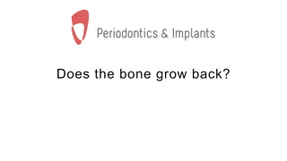 Does the bone grow back?