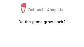 Do the gums grow back?