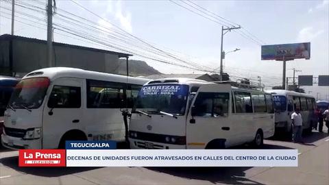 Decenas de unidades fueron atravesados en calles del centro de la ciudad de Tegucigalpa
