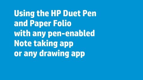 Using the HP Duet Pen and HP Paper Folio with note taking and drawing apps