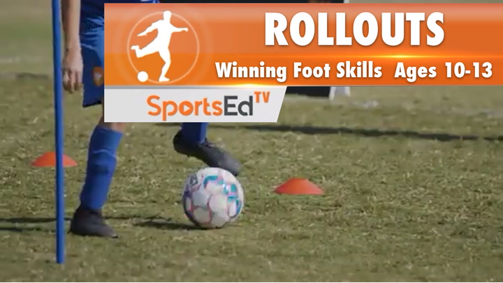 ROLLOUTS - Winning Foot Skills 2 •Ages 10-13