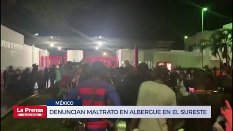 Denuncian maltrato en albergue en el sureste de México