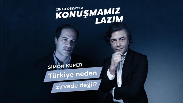 Konuşmamız Lazım - Simon Kuper - Türkiye neden zirvede değil?