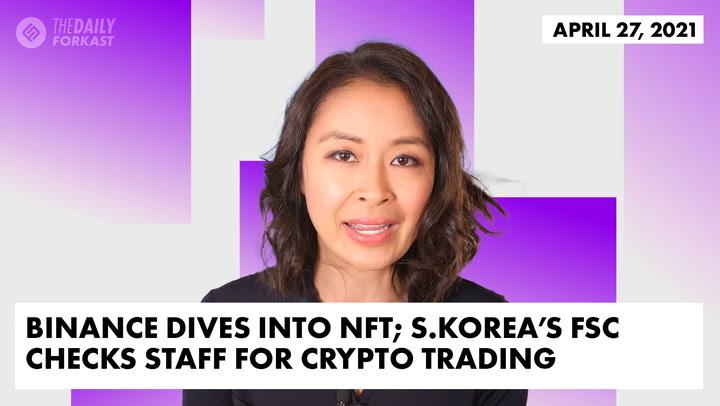 Binance Dives Into NFTs; South Korea's FSC Checks Staff for Crypto Trading