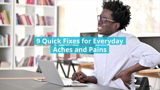 9 Quick Fixes For Everyday Aches And Pains