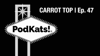 Carrot Top (Pt. 1) | Ep. 47