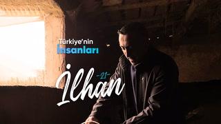 Türkiye'nin İnsanları - İlhan