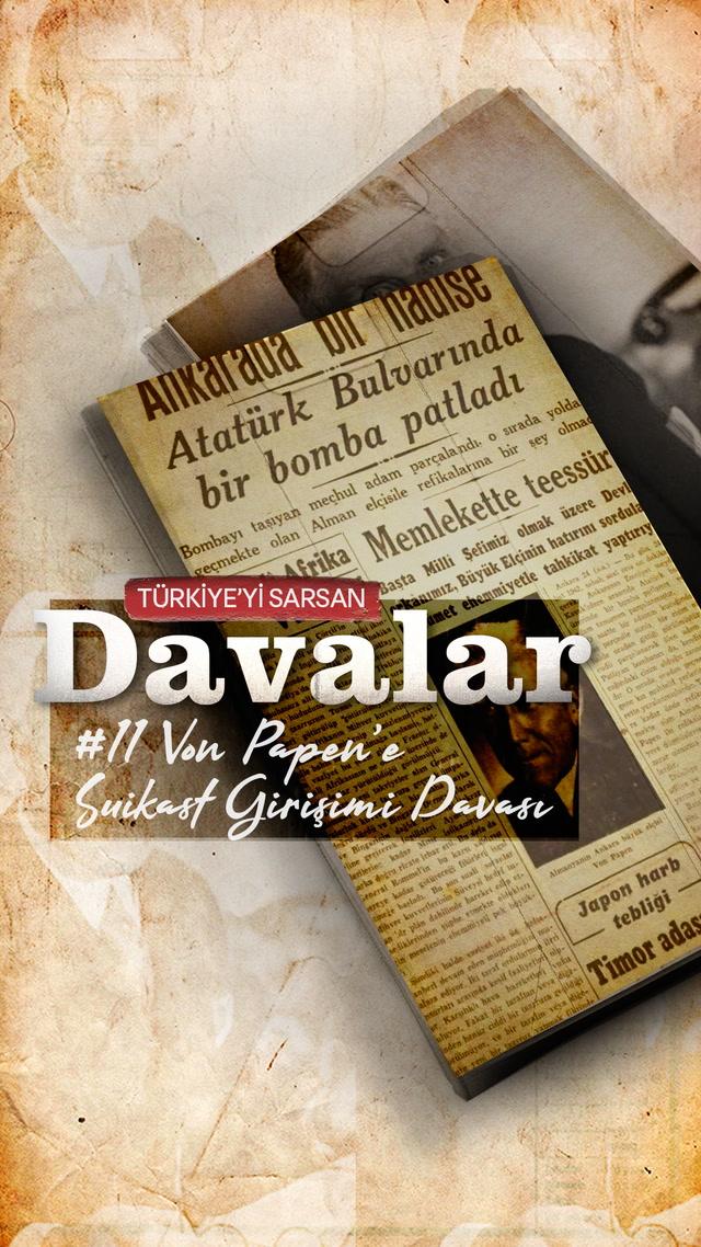Türkiye'yi Sarsan Davalar - Von Papen'e Suikast Girişimi Davası