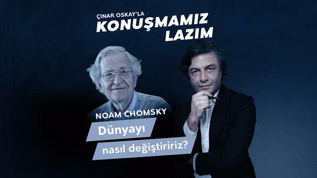 Konuşmamız Lazım - Noam Chomsky - Dünyayı nasıl değiştiririz?