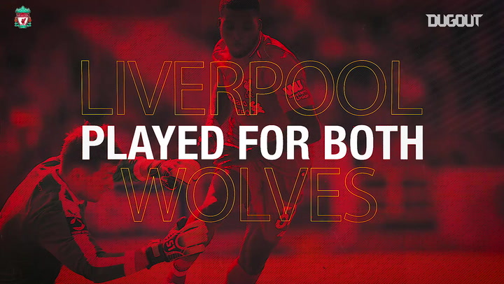 Players to play for Liverpool and Wolves