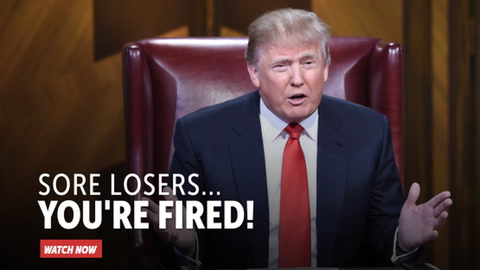 Sore Losers... You're Fired!