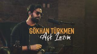 Gökhan Türkmen: Aşk Lazım