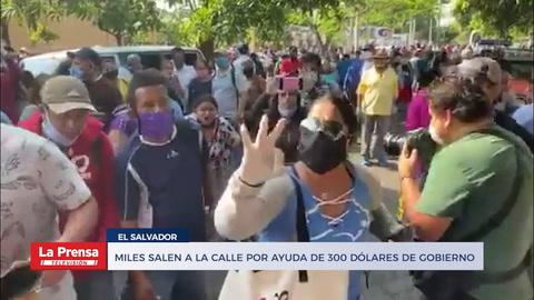 Caos en El Salvador: Miles salen a la calle por ayuda de 300 dólares de gobierno