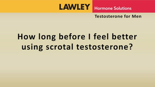 How long before I feel better using scrotal testosterone?
