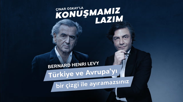 Konuşmamız Lazım - Bernard Henri Levy - Türkiye ve Avrupa'yı bir çizgi ile ayıramazsınız