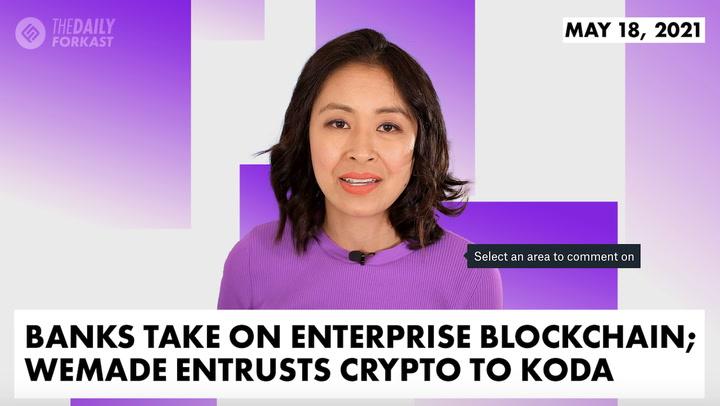 Banks Take on Enterprise Blockchain; WeMade Entrusts Crypto to KODA
