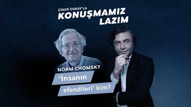 Konuşmamız Lazım - Noam Chomsky - 'İnsanın efendileri' kim?
