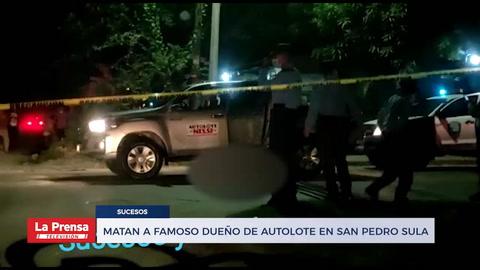 Matan a famoso dueño de autolote en San Pedro Sula