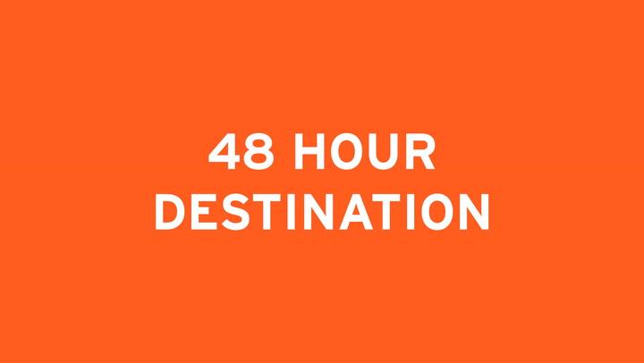 48 HOUR DESTINATION
