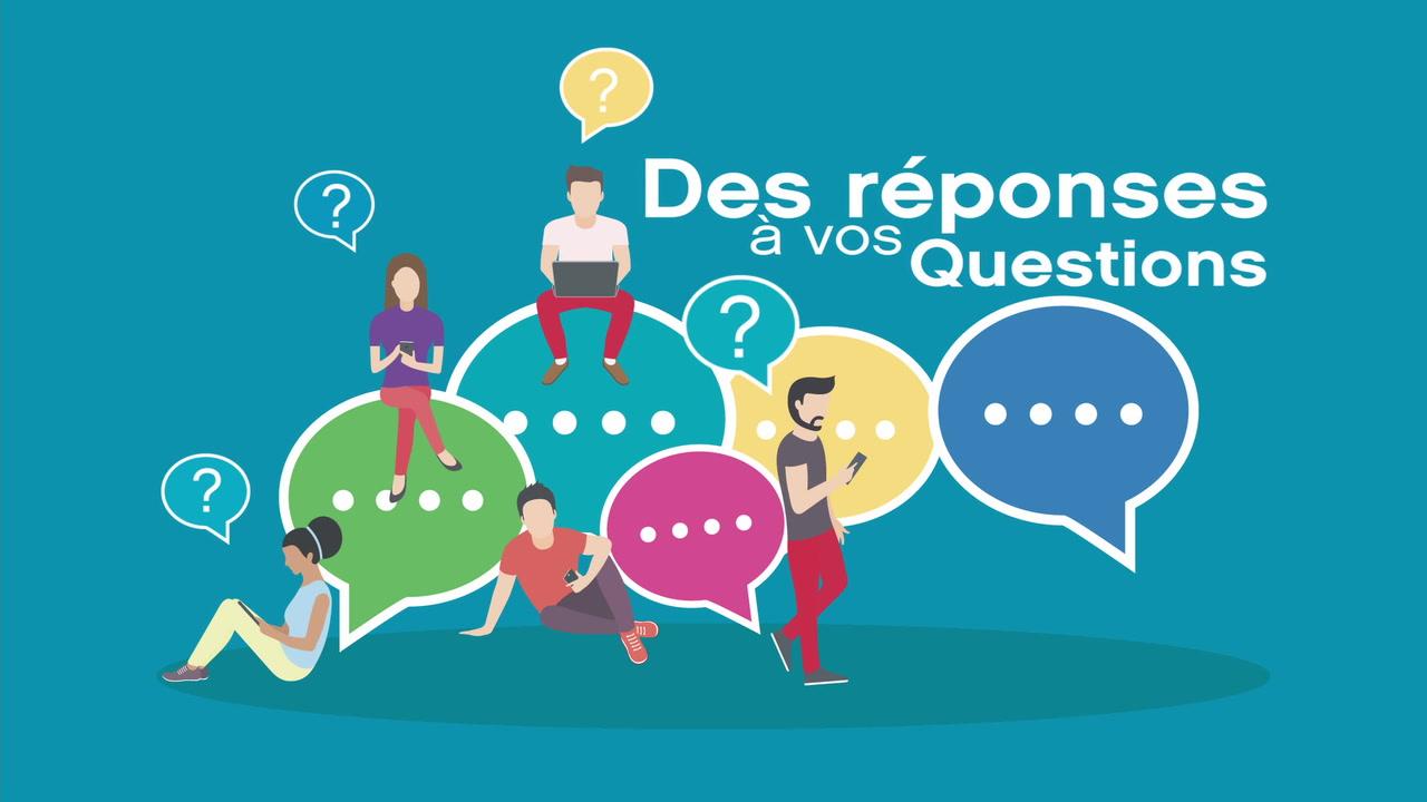 Des réponses à vos questions!