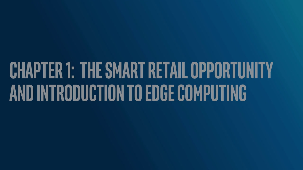 Chapter 1: The Smart Retail Opportunity and Introduction to Edge Computing