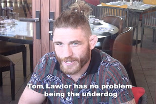 Tom Lawlor has no problem being an underdog