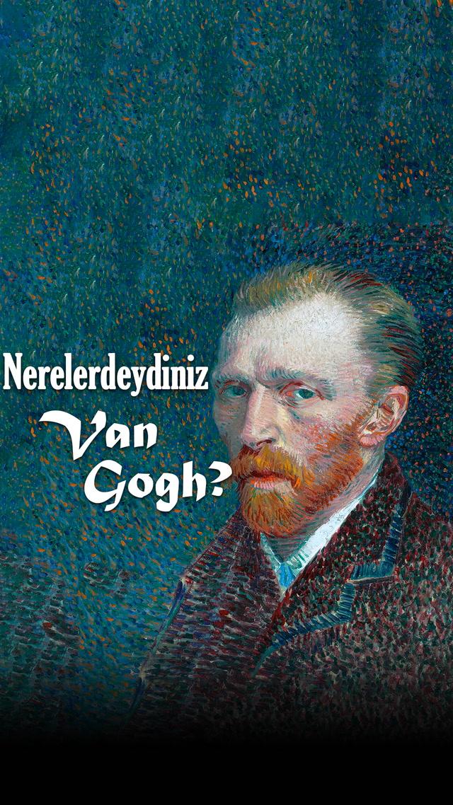 Nerelerdeydiniz Van Gogh?