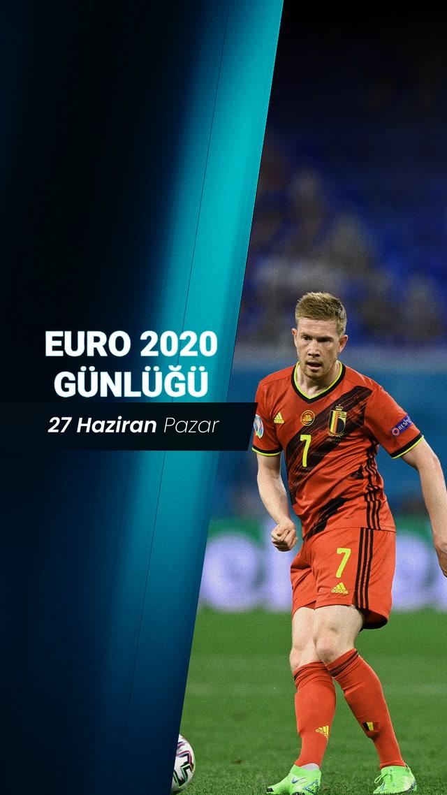 EURO 2020 Günlüğü - 27 Haziran