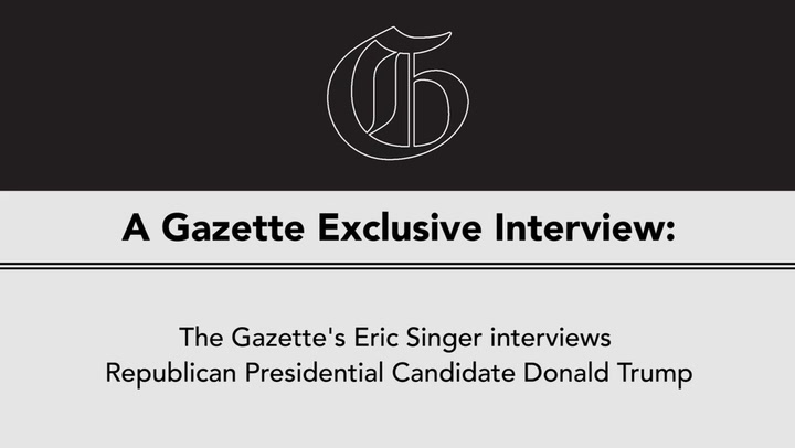 Gazette Exclusive Interview With Republican Presidential Candidate Donald Trump