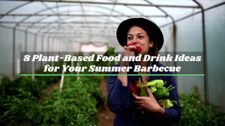 8 Plant-Based Food And Drink Ideas For Your Summer Barbecue