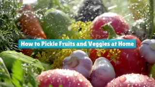 How To Pickle Fruits And Veggies At Home