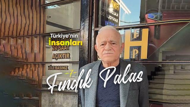 Türkiye'nin İnsanları - Fındık Palas
