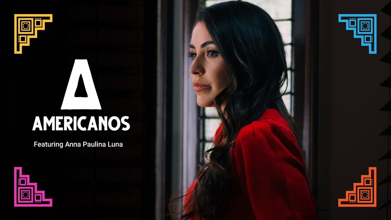 Americanos: Anna Paulina Luna