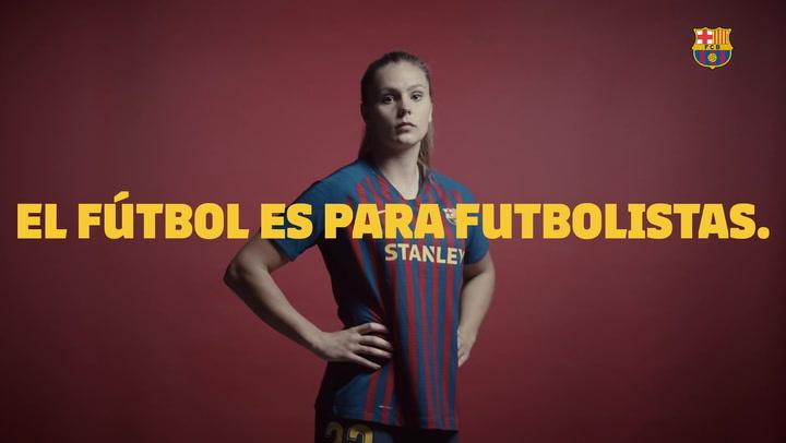 'El fútbol es para futbolistas', la nueva campaña del Barça Femenino