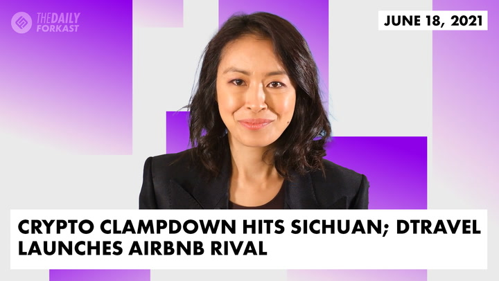 Crypto Clampdown Hits Sichuan; DTravel Launches Airbnb Rival