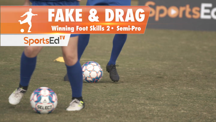 FAKE & DRAG - Winning Foot Skills 2 •Semi-Pro