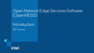 Chapter 1: Open Network Edge Services Software (OpenNESS) 201 Introduction