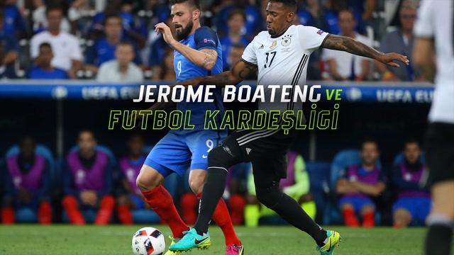 Jerome Boateng ve futbol kardeşliği